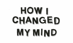 Picture: How I Changed My Mind