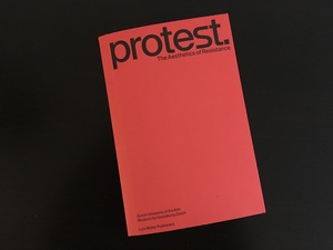 "Picture: Rogger, Basil/Vögeli, Jonas/Widmer, Ruedi (Hg.): ""Protest. The Aesthetics of Resistance"". Lars Müller Publishers, Zurich, 2018."